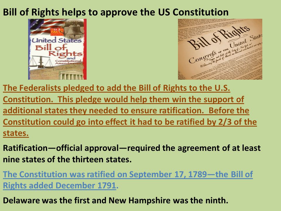 Bill of Rights helps to approve the US Constitution The Federalists pledged to add the Bill of Rights to the U.S.