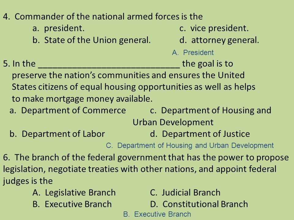 4. Commander of the national armed forces is the. a. president. c