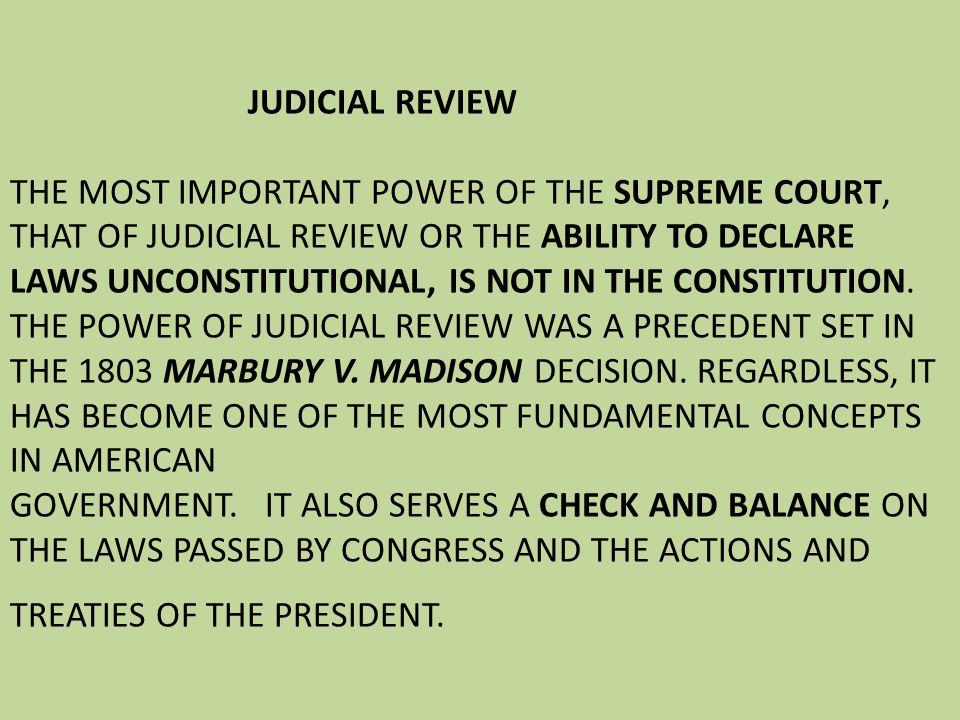 JUDICIAL REVIEW THE MOST IMPORTANT POWER OF THE SUPREME COURT, THAT OF JUDICIAL REVIEW OR THE ABILITY TO DECLARE LAWS UNCONSTITUTIONAL, IS NOT IN THE CONSTITUTION.