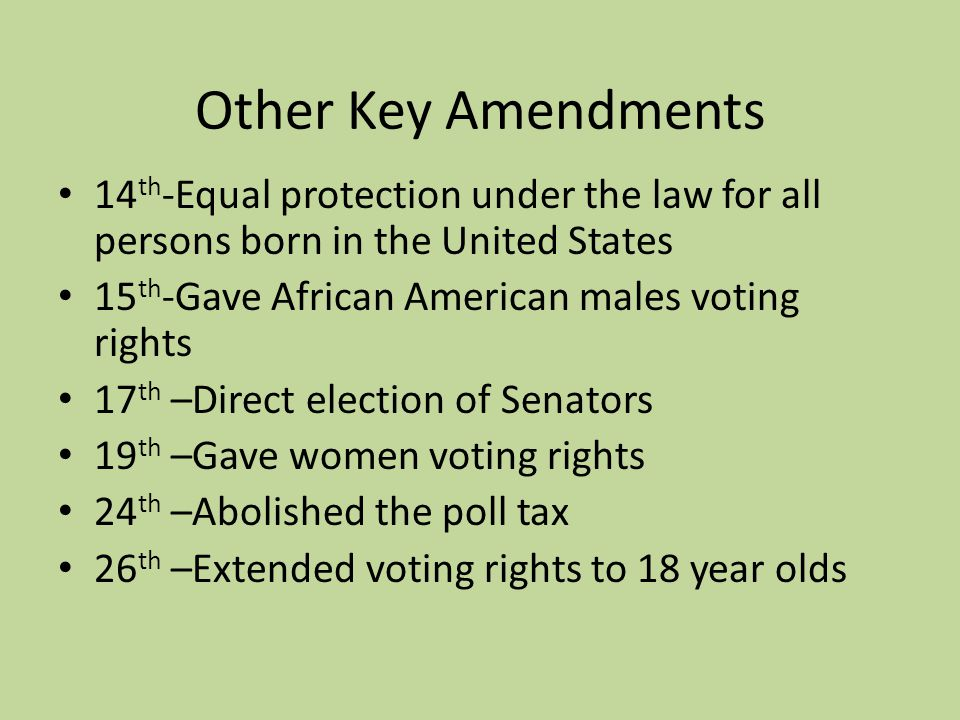 Other Key Amendments 14th-Equal protection under the law for all persons born in the United States.