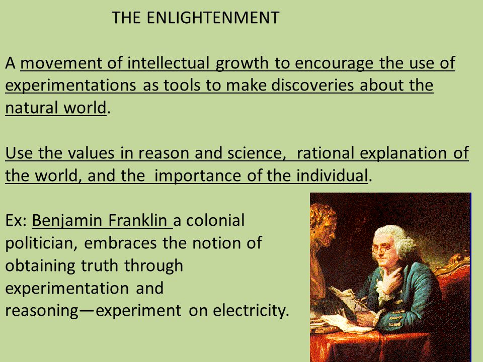 THE ENLIGHTENMENT A movement of intellectual growth to encourage the use of experimentations as tools to make discoveries about the natural world.