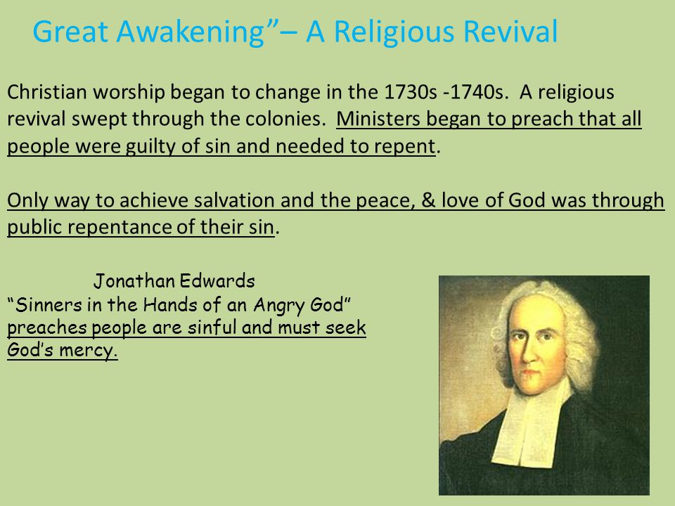 Great Awakening – A Religious Revival Christian worship began to change in the 1730s -1740s.