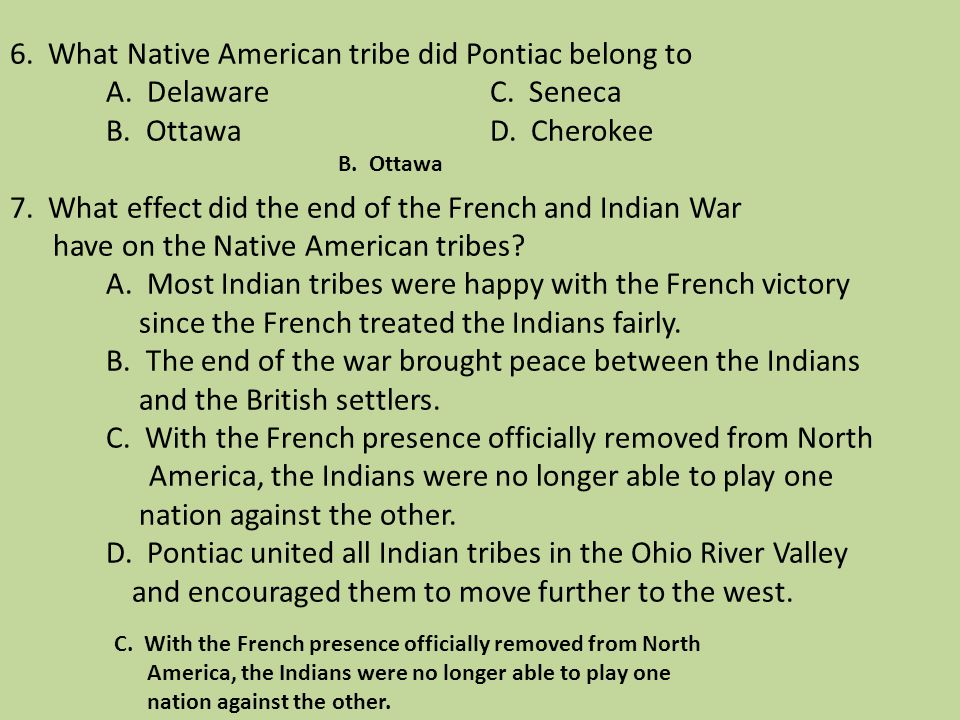 6. What Native American tribe did Pontiac belong to. A. Delaware. C