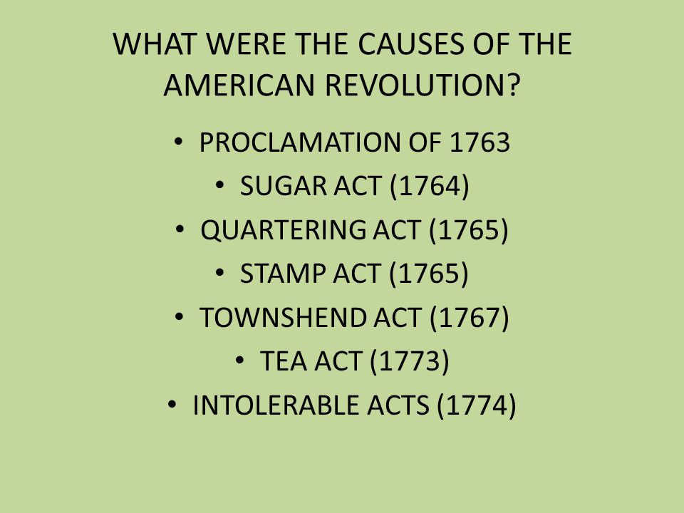 WHAT WERE THE CAUSES OF THE AMERICAN REVOLUTION