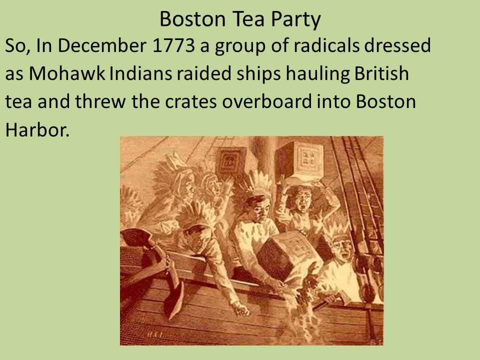 Boston Tea Party So, In December 1773 a group of radicals dressed