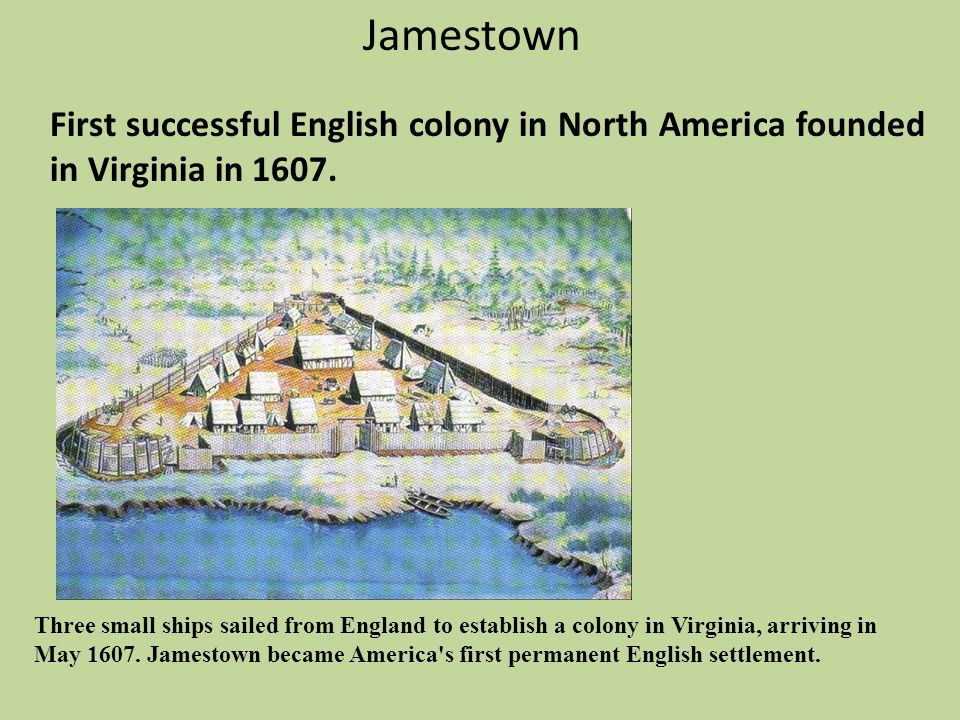 Jamestown First successful English colony in North America founded in Virginia in 1607.