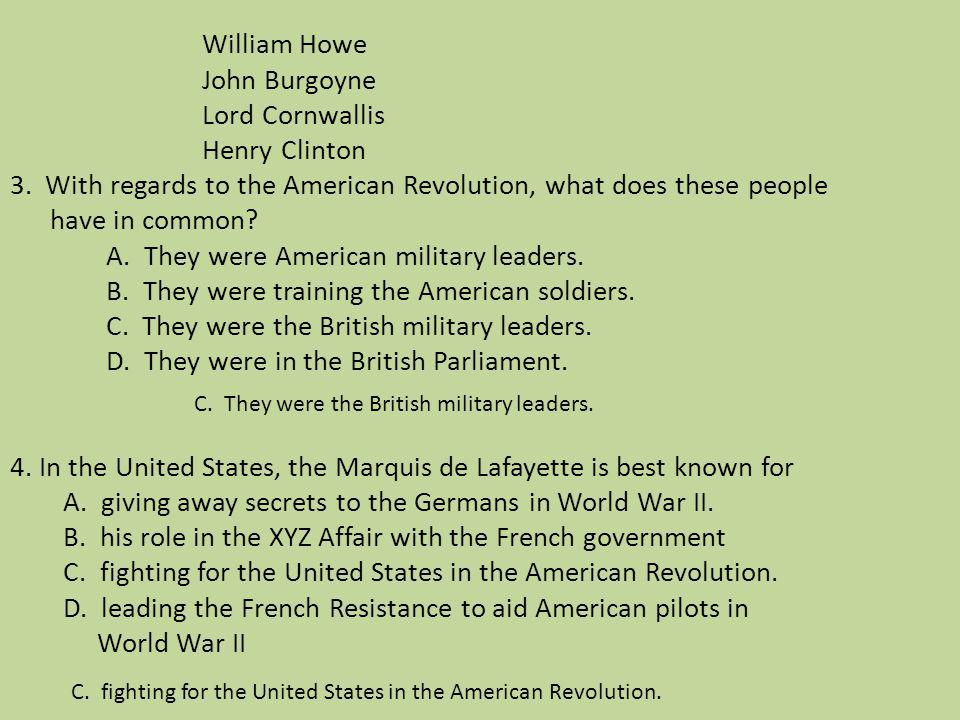 William Howe. John Burgoyne. Lord Cornwallis. Henry Clinton 3