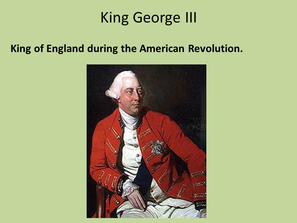 King George III King of England during the American Revolution.