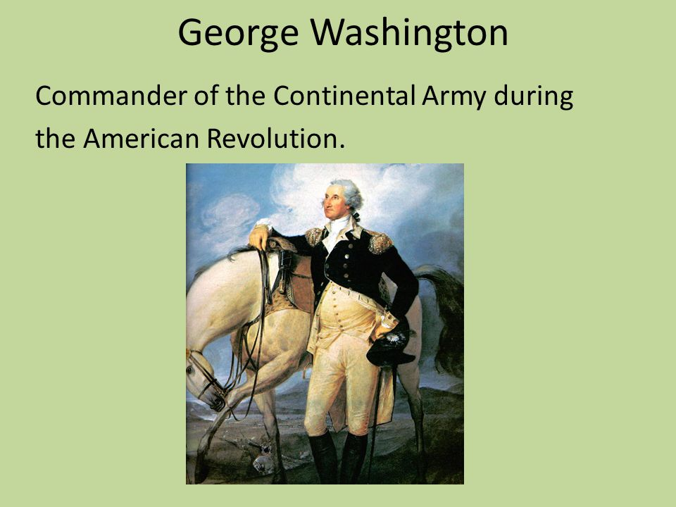 George Washington Commander of the Continental Army during