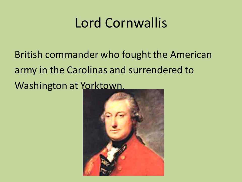 Lord Cornwallis British commander who fought the American