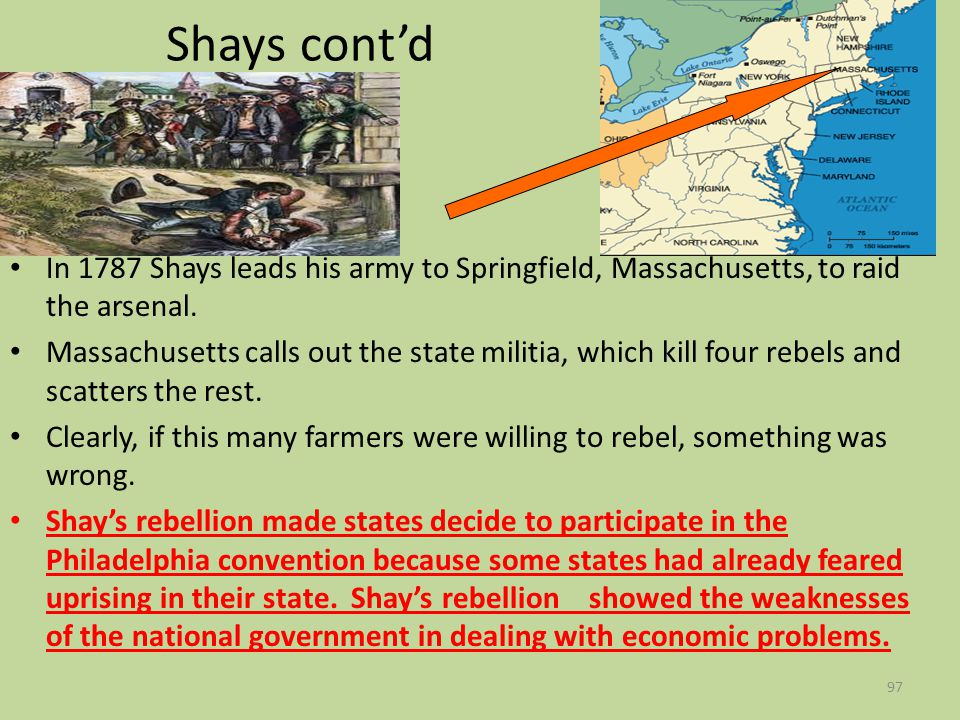 Shays cont'd In 1787 Shays leads his army to Springfield, Massachusetts, to raid the arsenal.