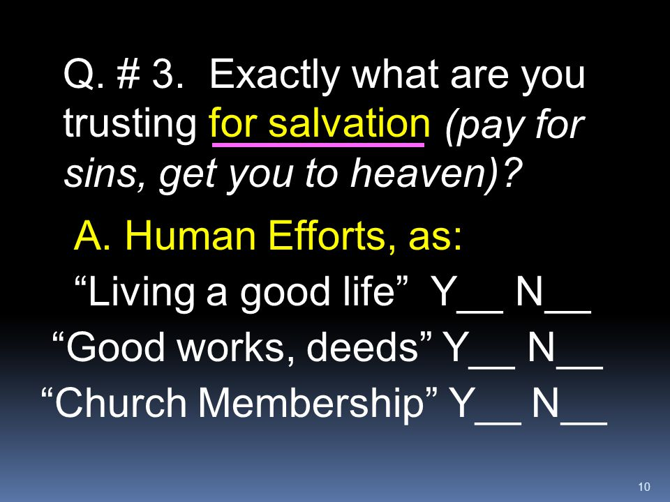 Q. # 3. Exactly what are you trusting for salvation