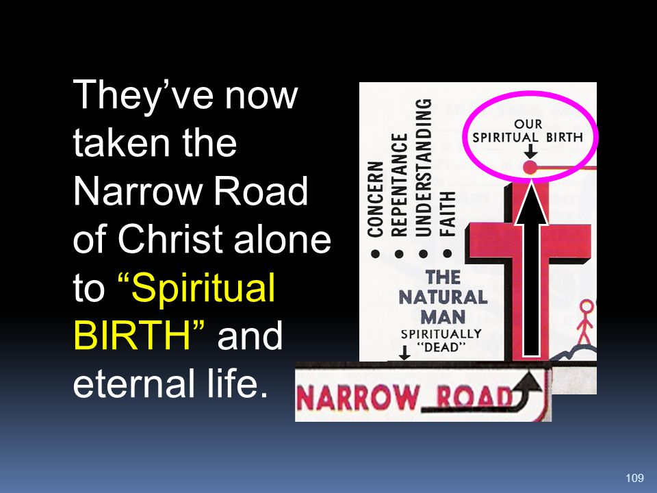 They've now taken the Narrow Road of Christ alone to Spiritual BIRTH and eternal life.