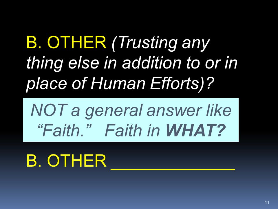 NOT a general answer like Faith. Faith in WHAT