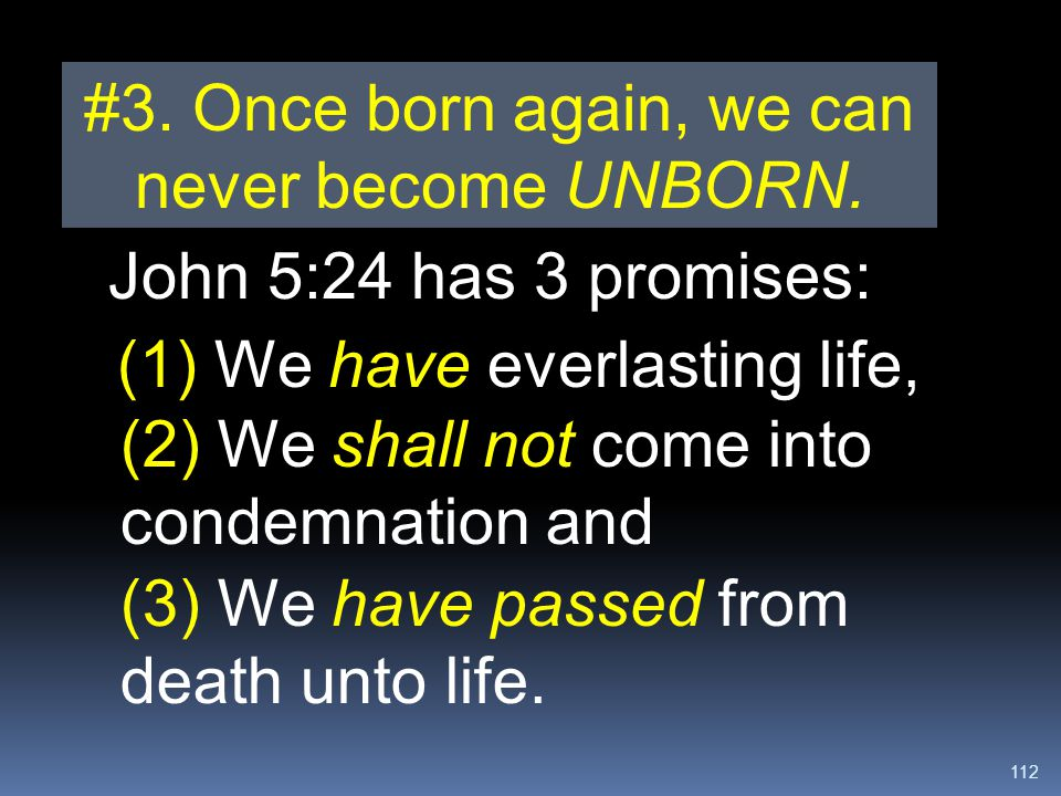 #3. Once born again, we can never become UNBORN.