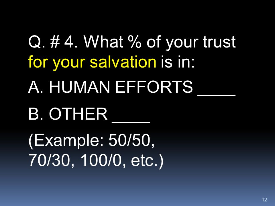 Q. # 4. What % of your trust for your salvation is in: