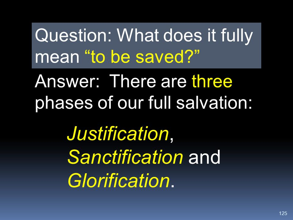 Justification, Sanctification and Glorification.