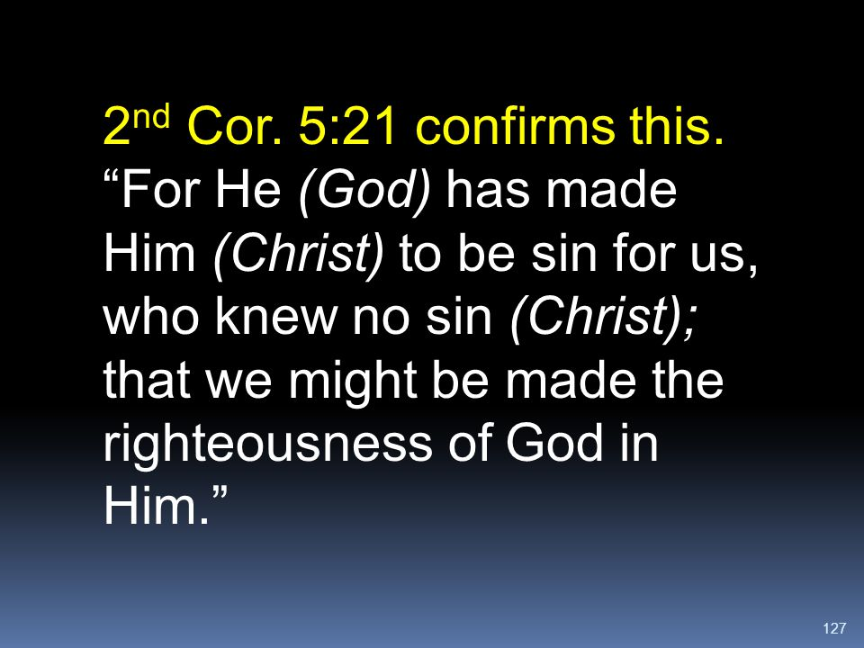 2nd Cor. 5:21 confirms this.