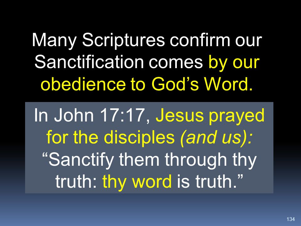 Many Scriptures confirm our Sanctification comes by our obedience to God's Word.