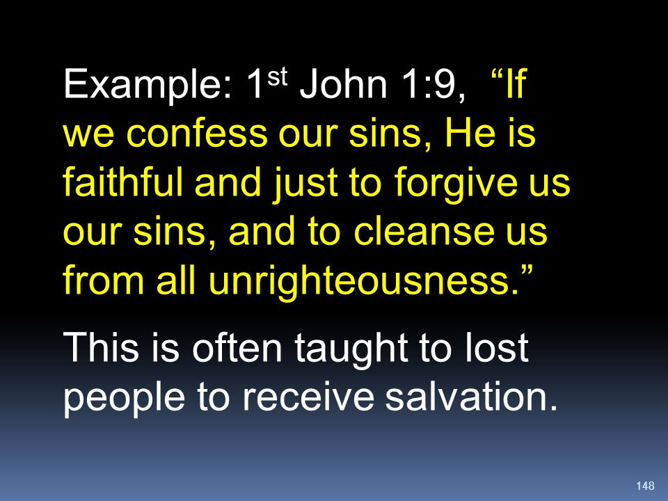 Example: 1st John 1:9, If we confess our sins, He is faithful and just to forgive us our sins, and to cleanse us from all unrighteousness.