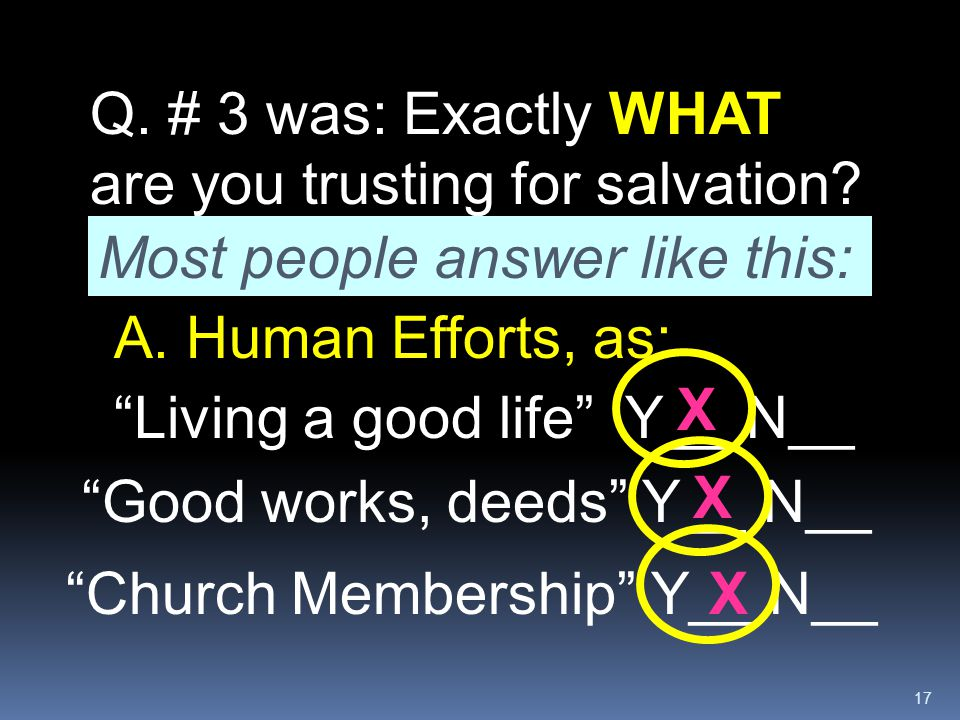 Q. # 3 was: Exactly WHAT are you trusting for salvation