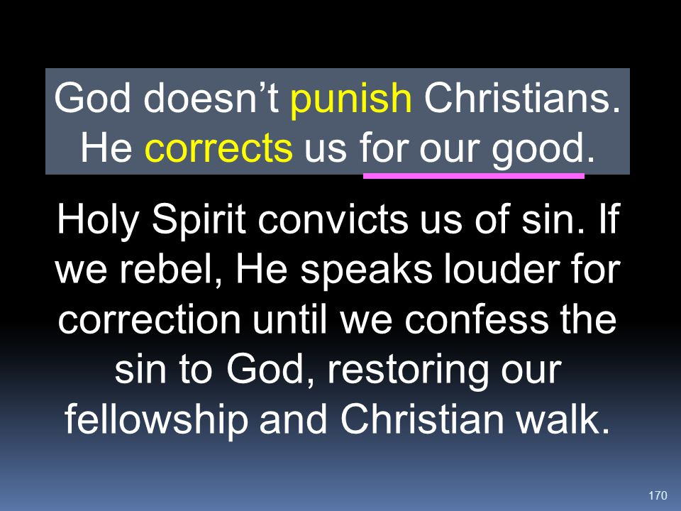 God doesn't punish Christians. He corrects us for our good.