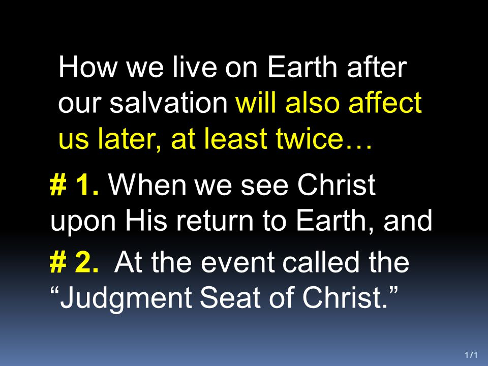 How we live on Earth after our salvation will also affect us later, at least twice…