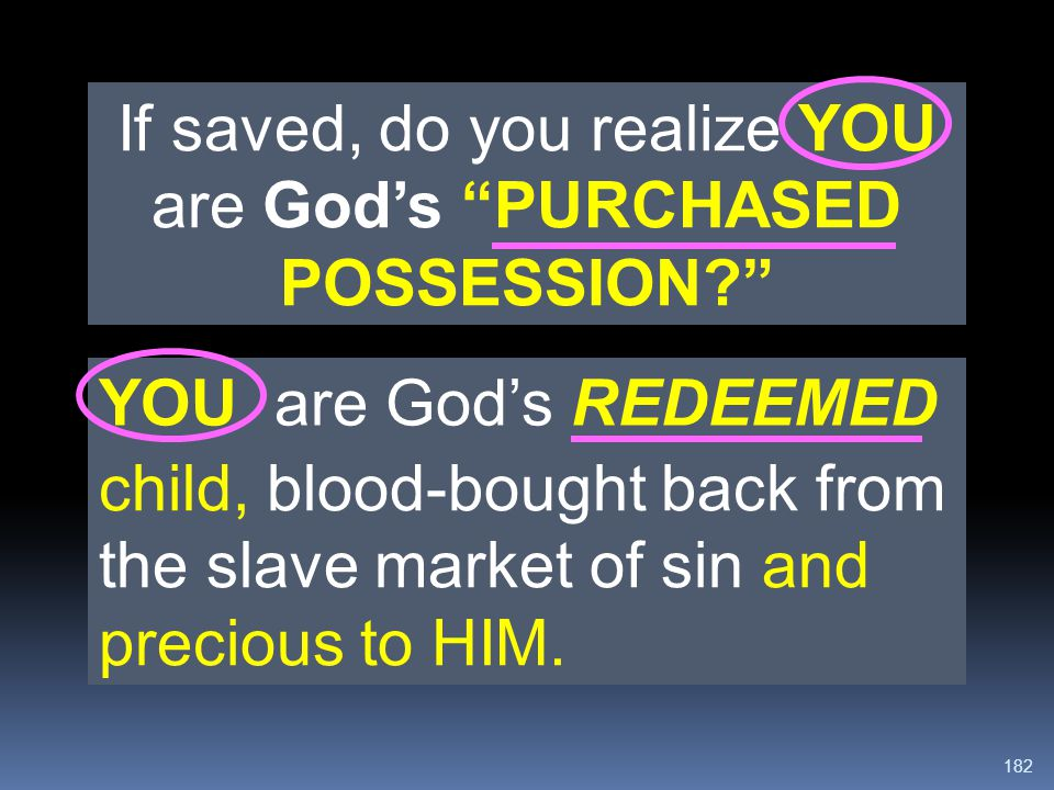 If saved, do you realize YOU are God's PURCHASED POSSESSION