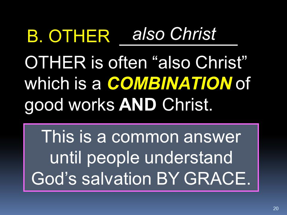 also Christ B. OTHER ____________. OTHER is often also Christ which is a COMBINATION of good works AND Christ.