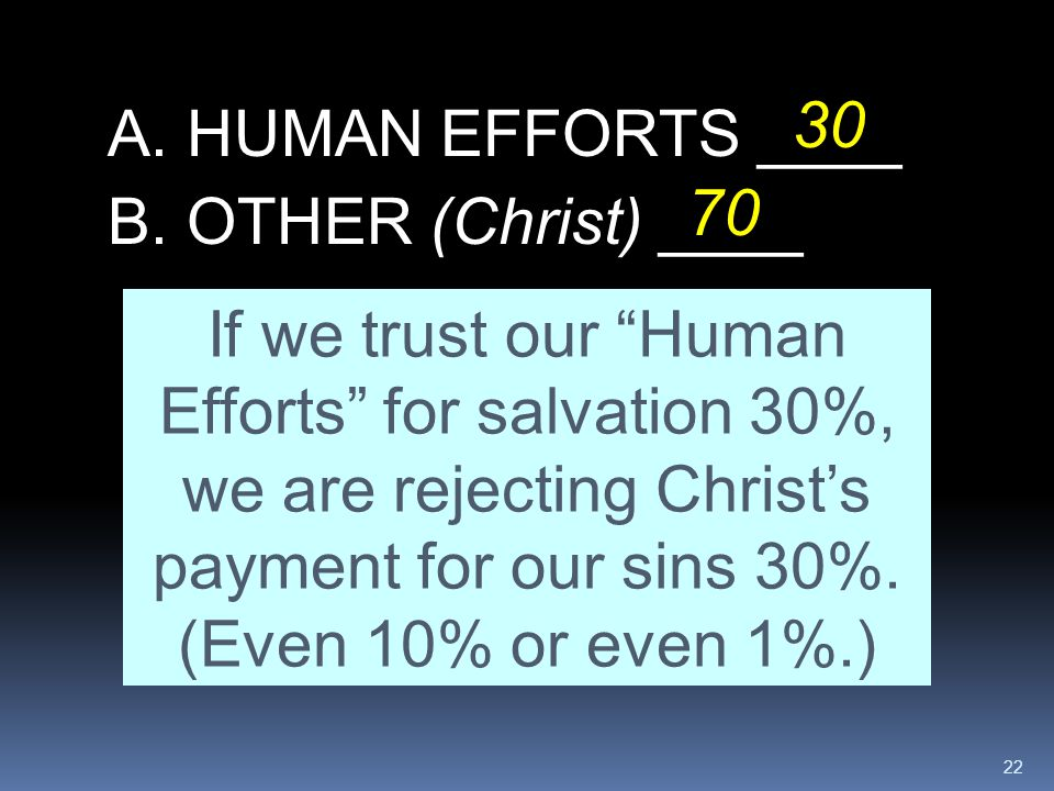 30 A. HUMAN EFFORTS ____. 70. B. OTHER (Christ) ____.