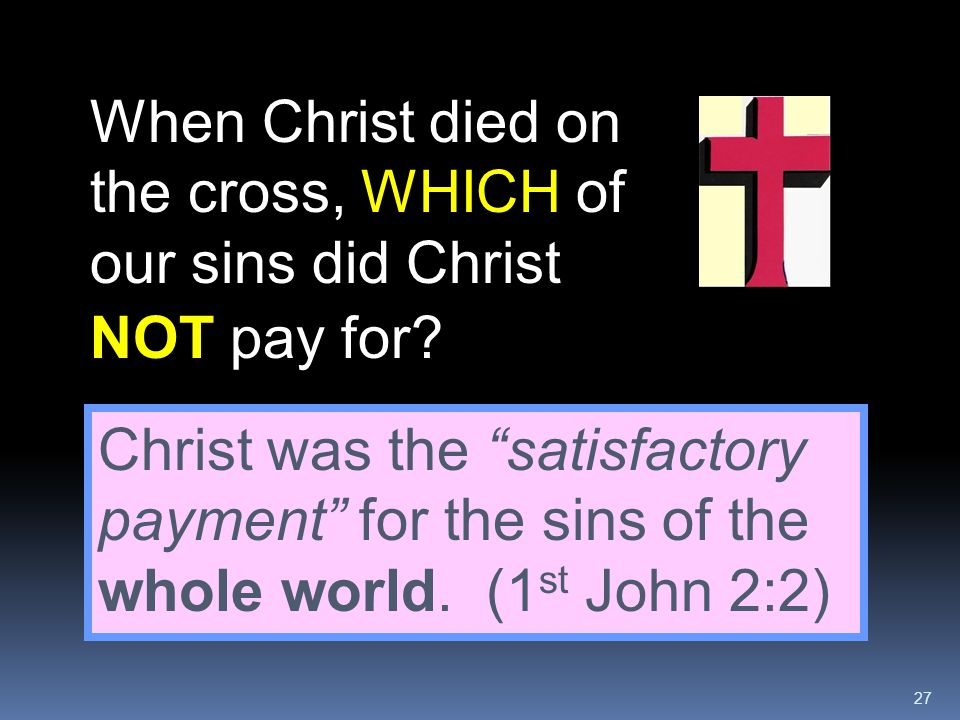 When Christ died on the cross, WHICH of our sins did Christ