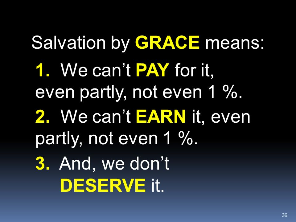 Salvation by GRACE means: