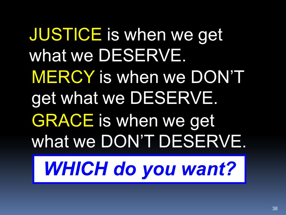WHICH do you want JUSTICE is when we get what we DESERVE.