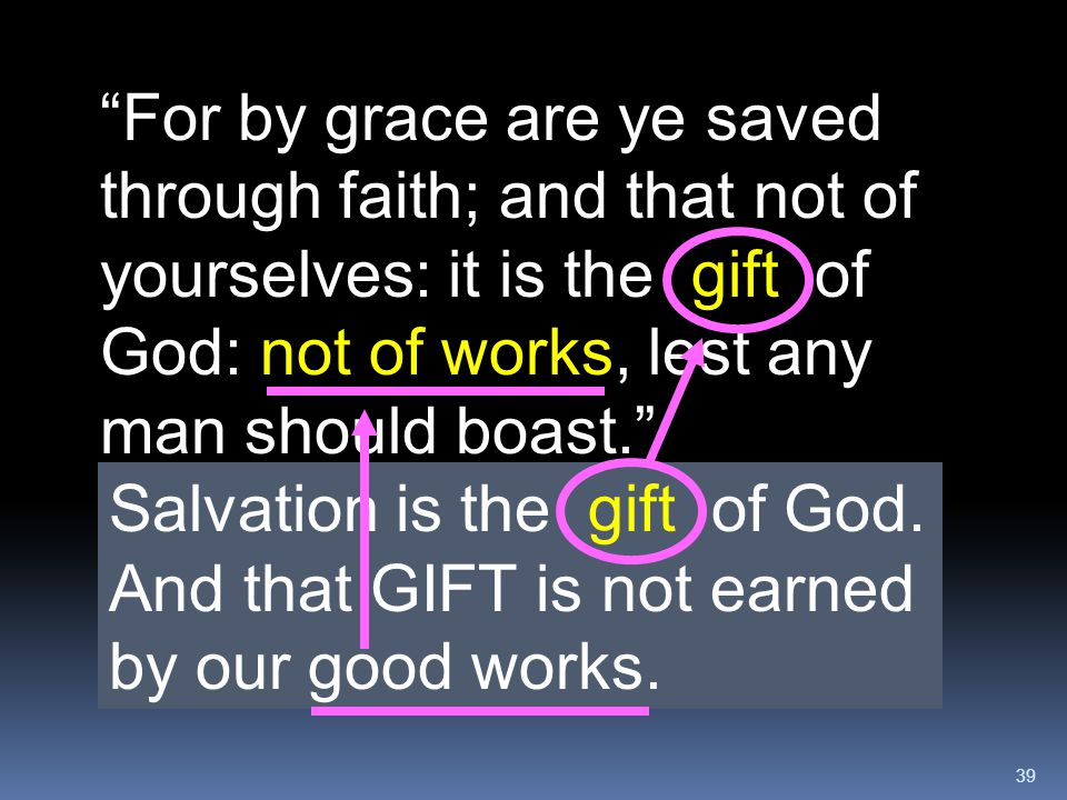 For by grace are ye saved through faith; and that not of yourselves: it is the gift of God: not of works, lest any man should boast.
