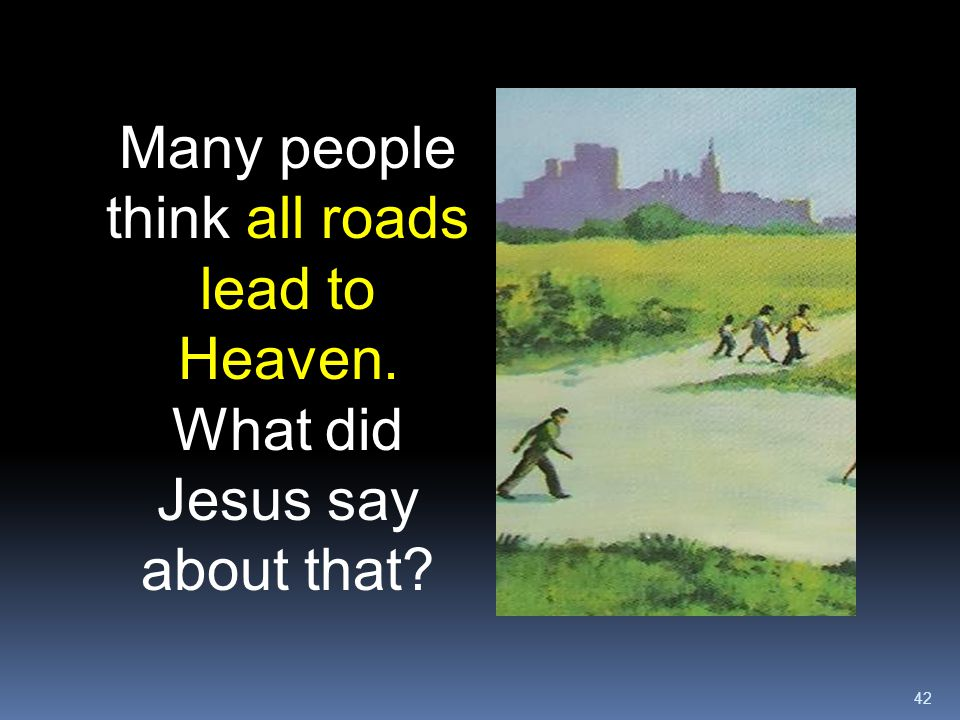 Many people think all roads lead to Heaven
