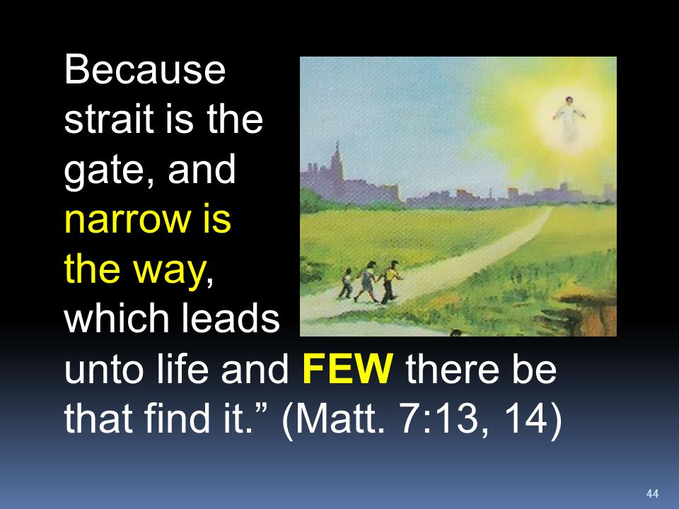 Because strait is the gate, and narrow is the way, which leads