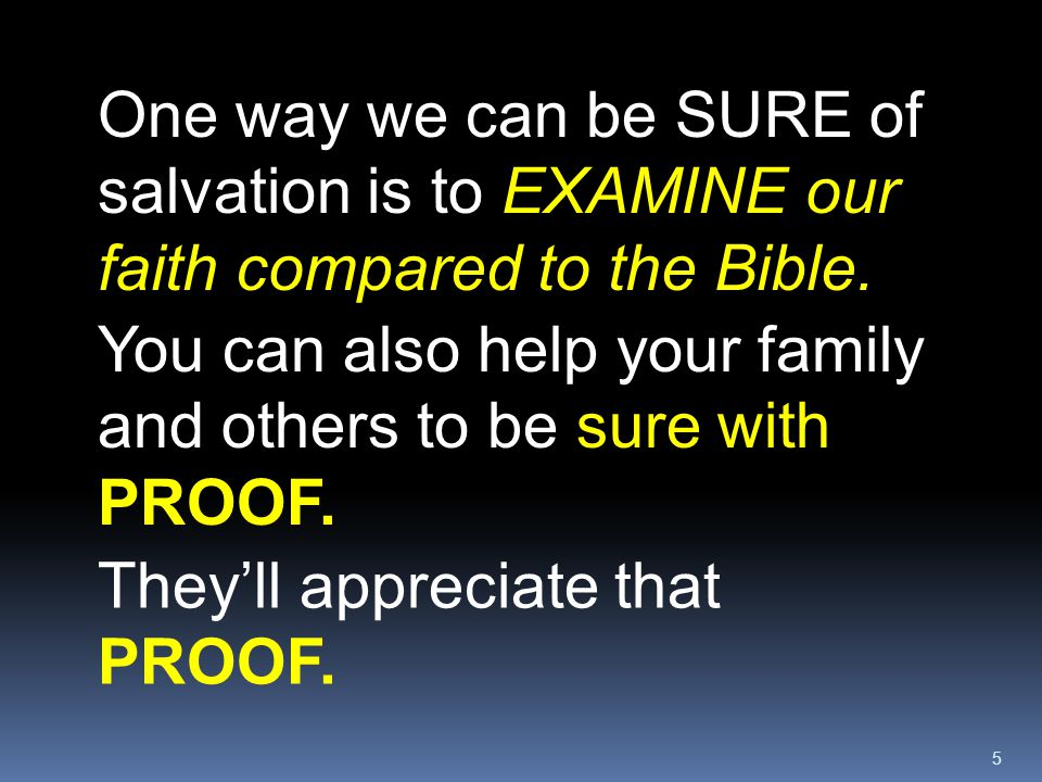 One way we can be SURE of salvation is to EXAMINE our faith compared to the Bible.
