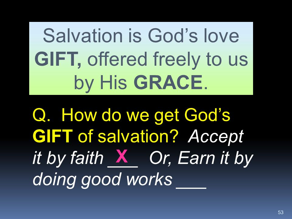Salvation is God's love GIFT, offered freely to us by His GRACE.