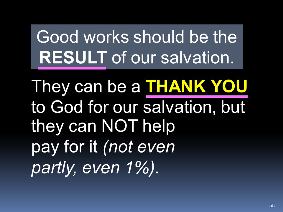 Good works should be the RESULT of our salvation.