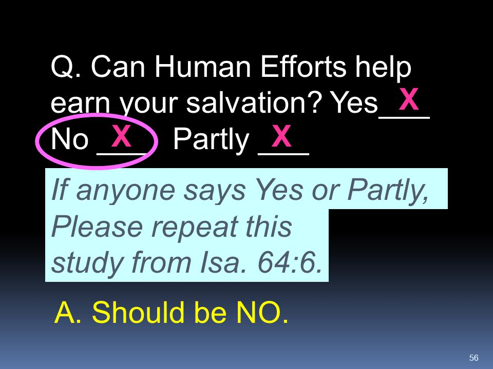 Q. Can Human Efforts help earn your salvation Yes___ No ___ Partly ___
