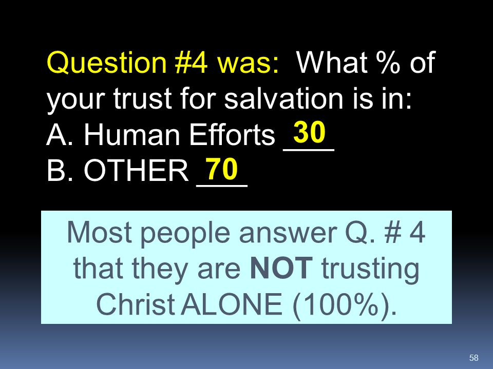 Question #4 was: What % of your trust for salvation is in: A