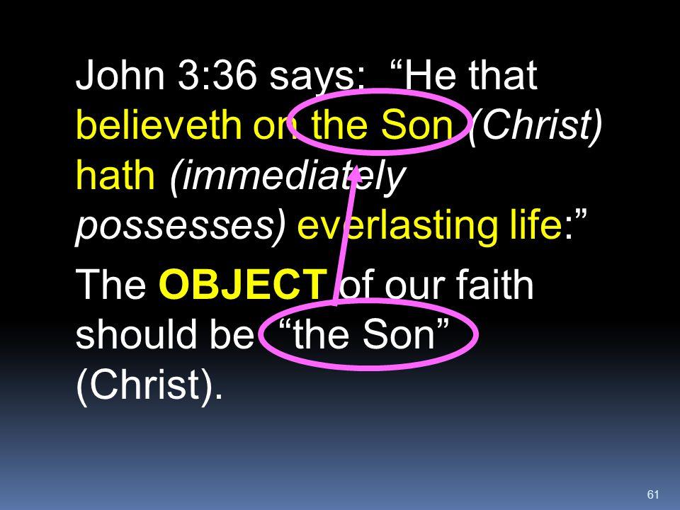 John 3:36 says: He that believeth on the Son (Christ) hath (immediately possesses) everlasting life: