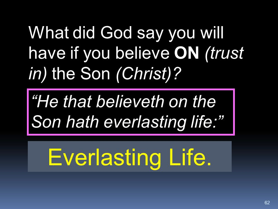 What did God say you will have if you believe ON (trust in) the Son (Christ)
