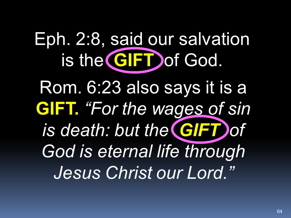 Eph. 2:8, said our salvation is the GIFT of God.