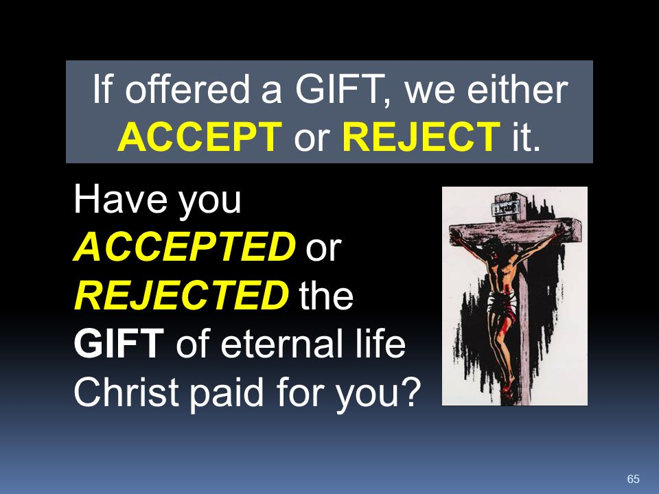 If offered a GIFT, we either ACCEPT or REJECT it.