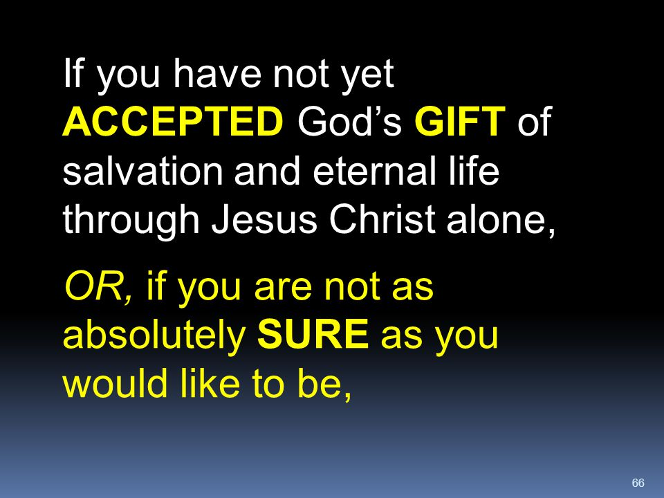 If you have not yet ACCEPTED God's GIFT of salvation and eternal life through Jesus Christ alone,