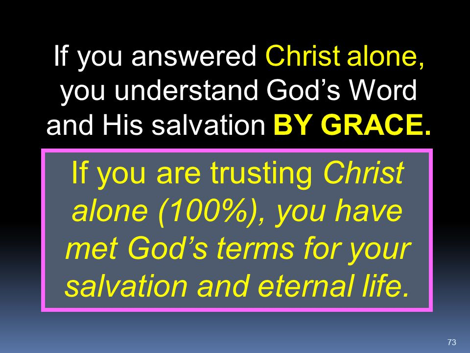 If you answered Christ alone, you understand God's Word and His salvation BY GRACE.