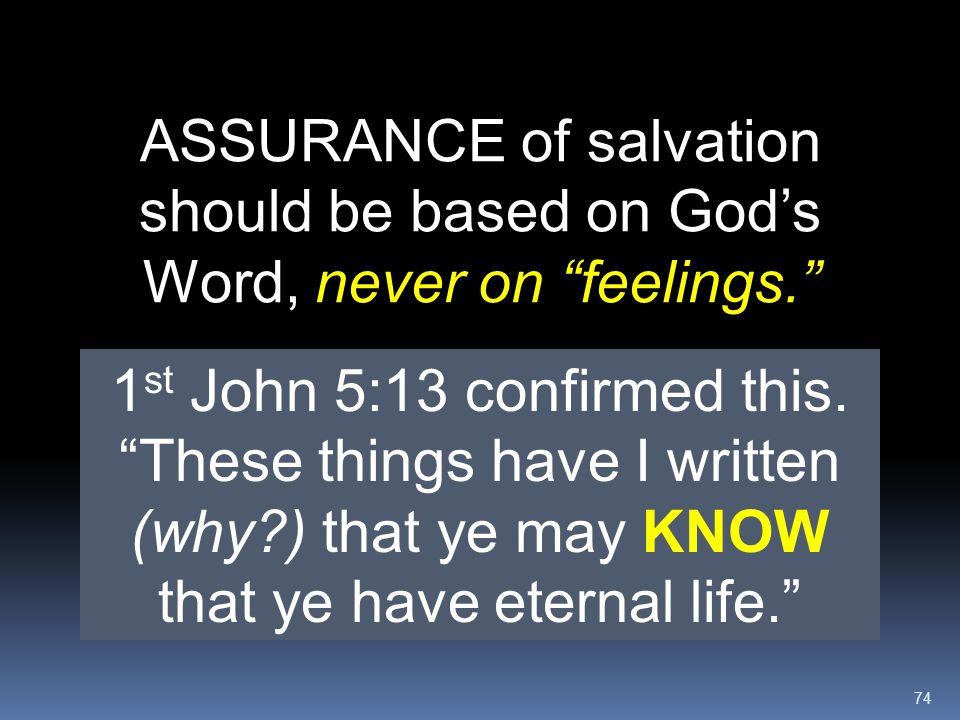 ASSURANCE of salvation should be based on God's Word, never on feelings.