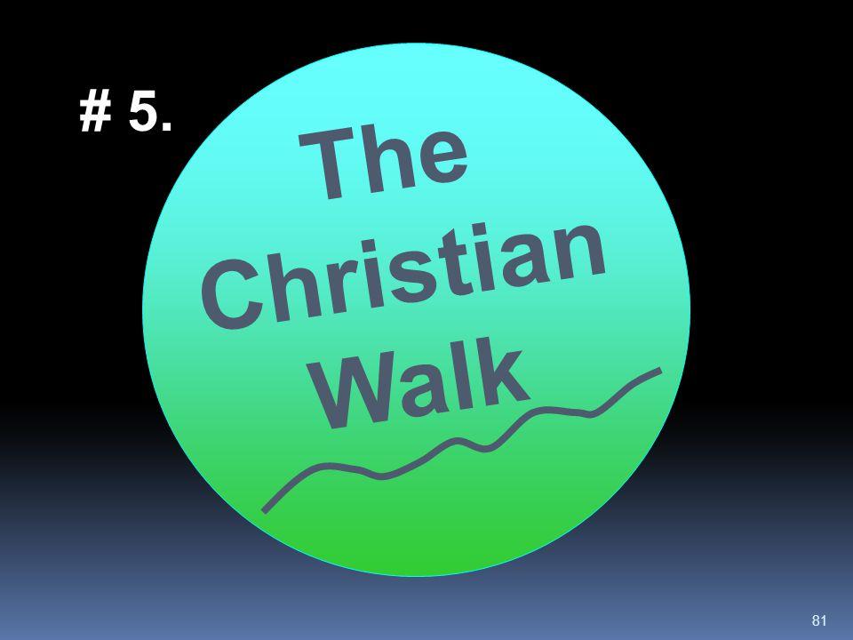# 5. The Christian Walk