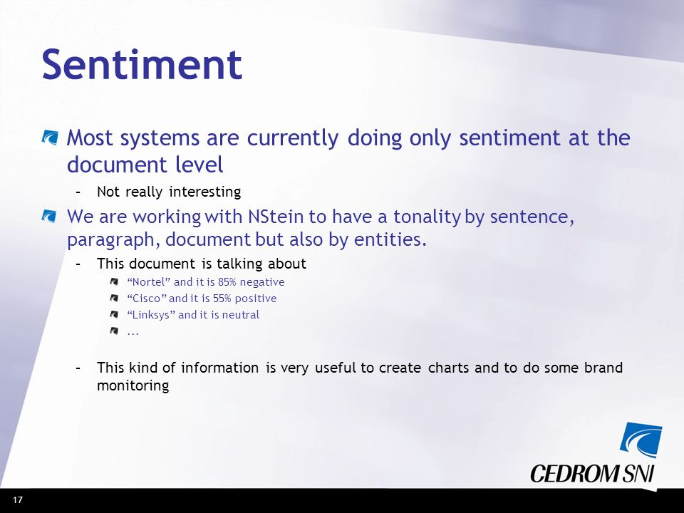 Sentiment Most systems are currently doing only sentiment at the document level. Not really interesting.